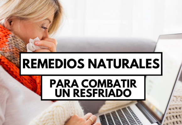 Remedios naturales para combatir un resfriado