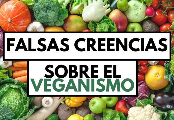 Falsas creencias sobre el veganismo