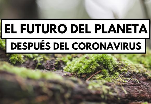 El futuro del planeta después del coronavirus