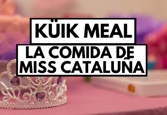 KÜiK Meal es la comida de Miss Cataluña 2020